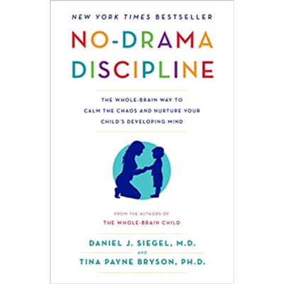 No-Drama Discipline: The Whole-Brain Way To Calm The Chaos & Nurture Your Child's Developing Mind | Dr. Daniel Siegal and Tina Payne Bryson