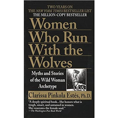 Women Who Run With The Wolves: Myths & Stories Of The Wild Woman Archetype | Clarissa Pinkola Estés